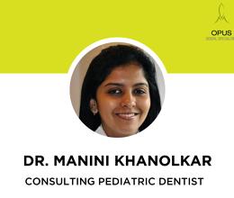Dr Manini Khanolkar, Consulting Pediatric Dentist